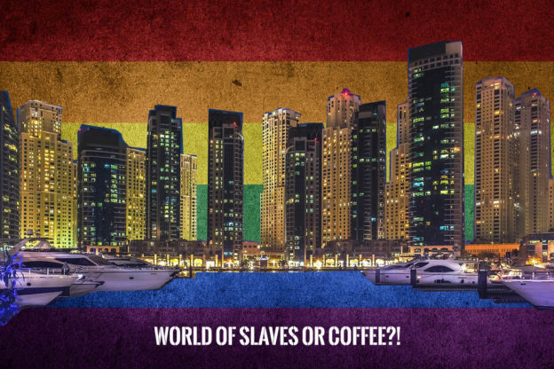 Dubai World of Coffee or Slaves?